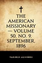 The American Missionary — Volume 50, No. 9, September, 1896 ebook by Various Authors