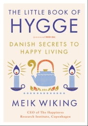 The Little Book of Hygge - Danish Secrets to Happy Living ebook by Meik Wiking