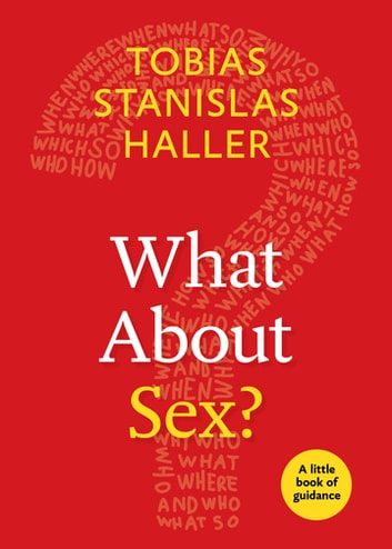 What About Sex? - A Little Book of Guidance ebook by Tobias Stanislas Haller
