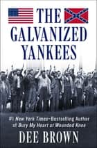 The Galvanized Yankees ebook by Dee Brown