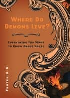 Where Do Demons Live? - Everything You Want to Know About Magic ebook by Frater U.:D.: