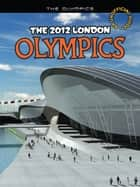 The 2012 London Olympics ebook by Nick Hunter