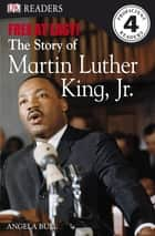 Free At Last: The Story of Martin Luther King, Jr. - The Story of Martin Luther King, Jr. ebook by DK
