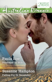Australian Romance Duo/Promoted To Wife?/Falling For Dr December ebook by Paula Roe, Susanne Hampton