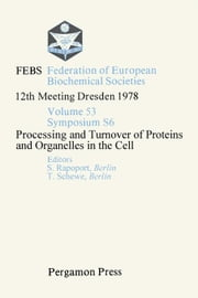 Processing and Turnover of Proteins and Organelles in the Cell: FEBS Federation of European Biochemical Societies: 12th Meeting, Dresden, 1978 ebook by Rapoport, S.