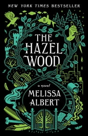 The Hazel Wood - A Novel ebook by Melissa Albert