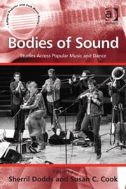 Bodies of Sound - Studies Across Popular Music and Dance ebook by Professor Susan C Cook,Dr Sherril Dodds,Professor Stan Hawkins,Professor Lori Burns