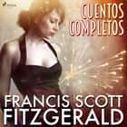 Cuentos completos audiobook by F. Scott Fitzgerald