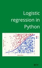 Logistic Regression in Python - Logistic Regression in Python Tutorial ebook by Su TP
