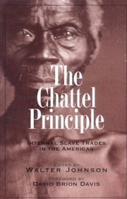 The Chattel Principle - Internal Slave Trades in the Americas ebook by Walter Johnson