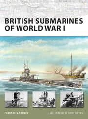 British Submarines of World War I ebook by Innes McCartney,Tony Bryan