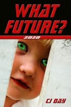 What Future? ebook by CJ Day