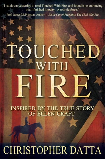 Touched with Fire - Inspired by the true story of Ellen Craft ebook by Christopher Datta