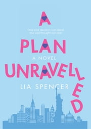 A Plan Unravelled ebook by Lia Spencer