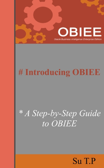 Introducing OBIEE - * A Step-by-Step Guide to OBIEE ebook by Su TP