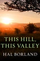 This Hill, This Valley ebook by Hal Borland