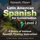Automatic Fluency Latin American Spanish for Conversation: Level 2 - 4 Hours of Intense Spanish Fluency Instruction audiobook by Mark Frobose