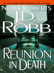 Reunion in Death ebook by Nora Roberts,J. D. Robb