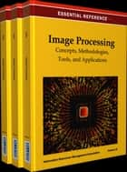 Image Processing - Concepts, Methodologies, Tools, and Applications ebook by Information Resources Management Association