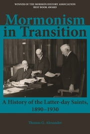 Mormonism in Transition: A History of the Latter-day Saints, 1890-1930 ebook by Thomas G. Alexander