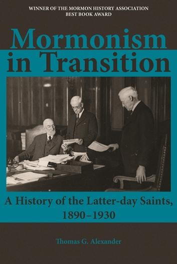 Mormonism in Transition: A History of the Latter-day Saints, 1890-1930 ebook by Thomas G. Alexander,