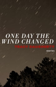 One Day the Wind Changed ebook by Tracy Daugherty