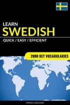Learn Swedish: Quick / Easy / Efficient: 2000 Key Vocabularies ebook by Pinhok Languages