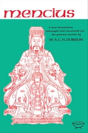 Mencius - A New Translation Arranged and Annotated For The General Reader ebook by W.A.C.H. Dobson