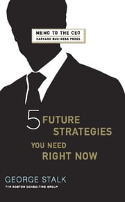 Five Future Strategies You Need Right Now ebook by George Stalk,John Butman