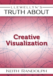 Llewellyn's Truth About Creative Visualization ebook by Keith Randolph