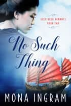 No Such Thing - Gold Rush Romances, #2 ebook by Mona Ingram