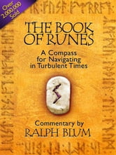 The Book of Runes: A Compass for Navigating in Turbulent Times ebook by Ralph H. Blum
