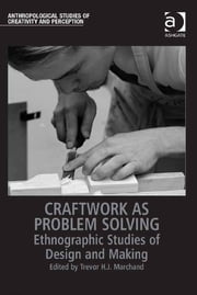 Craftwork as Problem Solving - Ethnographic Studies of Design and Making ebook by Professor Trevor H J Marchand,Professor Tim Ingold