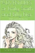 The Adventures of Emily Smith and Billy Fifer: Edition 3 (Intended for Older Children & Teens) ebook by Sahara S. Sanders
