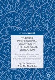 Teacher Professional Learning in International Education - Practice and Perspectives from the Vocational Education and Training Sector ebook by Ly Thi Tran, Truc Thi Thanh Le
