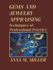Gems and Jewelry Appraising - Techniques of Professional Practice ebook by Anna M. Miller