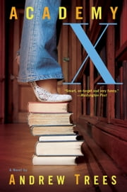 Academy X - A Novel ebook by Andrew Trees