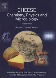 Cheese: Chemistry, Physics and Microbiology - General Aspects ebook by Patrick F. Fox,Paul L. H. McSweeney,Timothy M. Cogan,Timothy P. Guinee