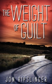 The Weight of Guilt ebook by Jon Ripslinger