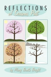 Reflections of Seasons Past ebook by Mary Booth Bright