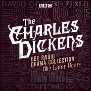 The Charles Dickens BBC Radio Drama Collection: The Later Years - Eight BBC Radio full-cast dramatisations audiobook by Charles Dickens