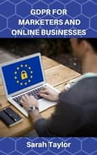 Gdpr For Marketers And Online Businesses ebook by Sarah Taylor