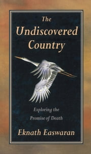 The Undiscovered Country - Exploring the Promise of Death ebook by Eknath Easwaran