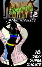 Adults Only Erotica, Vol. Two: 10 Sexy Super Shorts ebook by Jane Emery