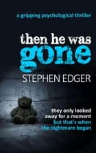 Then He Was Gone ebook by Stephen Edger