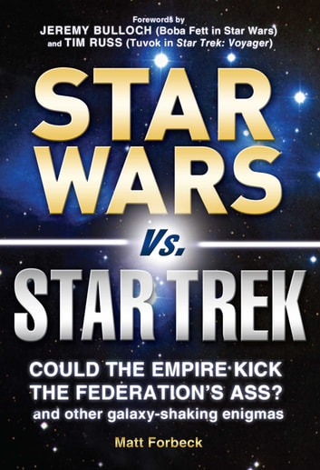 Star Wars vs. Star Trek - Could the Empire kick the Federation's ass? And other galaxy-shaking enigmas eBook by Matt Forbeck