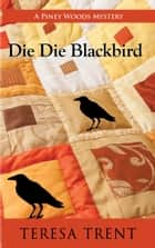 Die Die Blackbird ebook by Teresa Trent