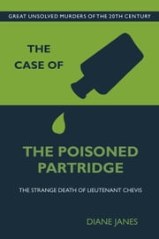 Case of the Poisoned Partridge - The Strange Death of Lieutenant Chevis ebook by Diana Janes