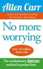 No More Worrying ebook by Allen Carr