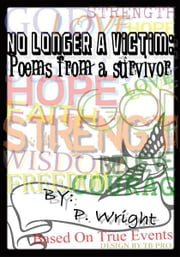No Longer A Victim: Poems From A Survivor ebook by P. Wright